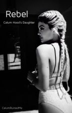 Rebel  ~  Calum Hood's Daughter by CalumRuinedMe