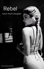 R e b e l  ~  Calum Hood's Daughter by CalumRuinedMe