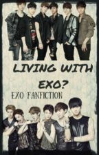 Living With EXO? [Completed] by galaxyx_lover