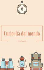 Curiositá dal mondo by _-MrsWeasley-_