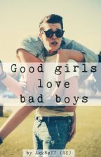 Good girls love bad boys by AkkReTT