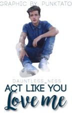 Act like you love me (Aaron Carpenter fanfiction) by dauntless_ness