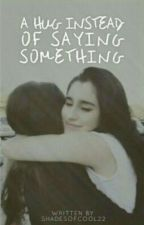 A Hug Instead of Saying Something (Camren) by shadesofcool22