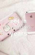 Not in a million years(editing) by -MelainaM