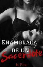 Enamorada de un Sacerdote (Sin editar) by karenpire19