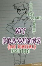 """My Drawings; No Digital {EDITION}"" by RuthTheOtakuFangirl"