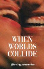 when worlds collide by lovingthatmendes
