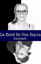 La Nerd Es Una Espía  by Camilab_01