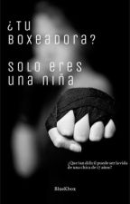 ¿Tu Boxeadora? Solo Eres Una Niña. by blueKbox