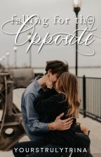 Falling For The Opposite [PUBLISHED] by yourstrulytrina