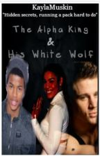The Alpha King & His White Wolf by KaylaMuskin