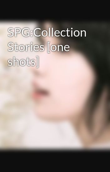 SPG:Collection Stories [one shots]