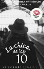 La Chica de las 10 L.T [TERMINADA ] by Spacio12libros