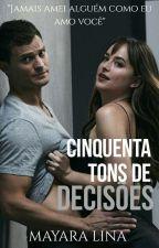 Cinquenta Tons De Decisões  by MayaraLina29
