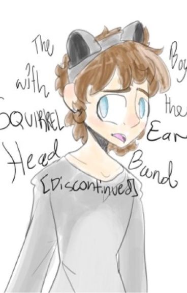 The Boy With the Squirrel-Ear Headband(A MithRoss Story)