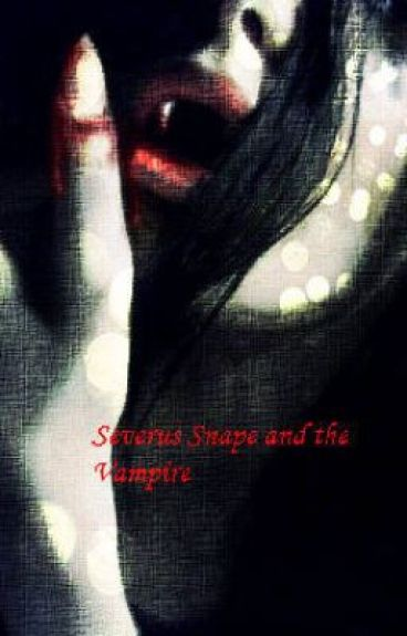 Severus Snape and the vampire (Severus Snape love story) by purplelove871