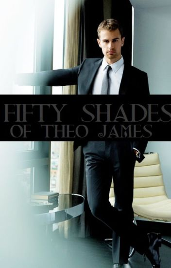 FIFTY SHADES OF THEO JAMES