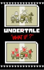 Undertale: What If...? by MattPad2099