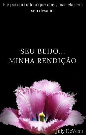 Seu Beijo... Minha Rendição (Em Revisão) by JulyDeVeau
