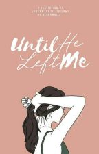 Until He Left Me (Until Trilogy FanFic) by alohomoira_