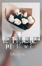 Text Imagines {Matthew.E} by babymendez