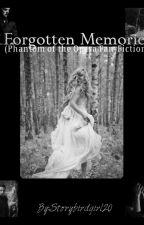 Forgotten Memories (POTO Fan-Fiction) -EDITING- by Storybirdgirl20