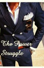 The Power Struggle by Xx_LoveMeTender_xX