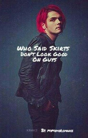 Who Said Skirts Dont Look Good On Guys《Frerard》