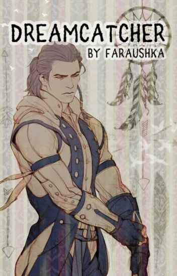 Dreamcatcher [ Connor Kenway x reader ] Assassin's Creed III fanfic