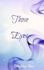 ~*Those Eyes*~ by XxWishingStarxX