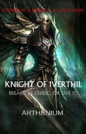 Book One: Knight of Iverthil by Arthenium