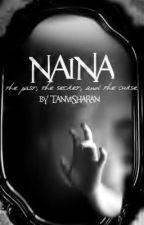 Naina: The Past, The Secrets and The Curse (Major Editing and ReWritting) by TanviSharan