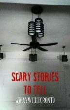 Scary Stories to Tell by awaywithtoronto