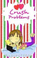 Crush Problems [COMPLETED] by pixie_scent