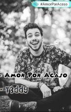 Amor Por Acaso... -T3ddy ( Lucas olioti) by alice_b3ar