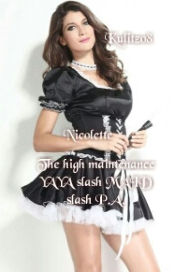 The high maintenance YAYA slash MAID slash P.A.