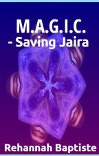 M.A.G.I.C.- Saving Jaira by Rehannah1