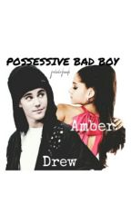 Possessive Bad Boy by rauhldrewhailey