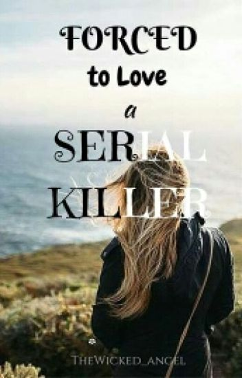 || Forced To Love A Serial Killer || Forced Series #2