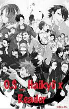 O.S _ Haikyû x Reader by Kenma_Nekoma