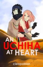 An Uchiha At Heart || SasuSaku by cIeopatrianwrites
