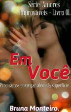 Em Você. (Completo) by BrunaMonteiroS