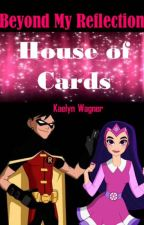Beyond My Reflection: House of Cards (Young Justice {Robin} Fanfiction) ON HOLD by VintagePineapples