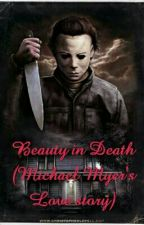 Beauty in Death (Michael Myer's Love story) by Adrika_Dalek