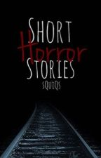 Short Horror Stories by sQuiQs