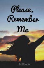 Please, Remember me!  by Hellokae