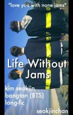 Life Without Jams // ksj by seokjinchan