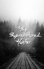 The Supranatural Hunter by Thisism_