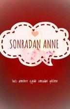 Sonradan Anne (TAMAMLANDI) by goodindeep