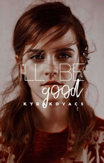 I'll Be Good - Dramione Fanfiction